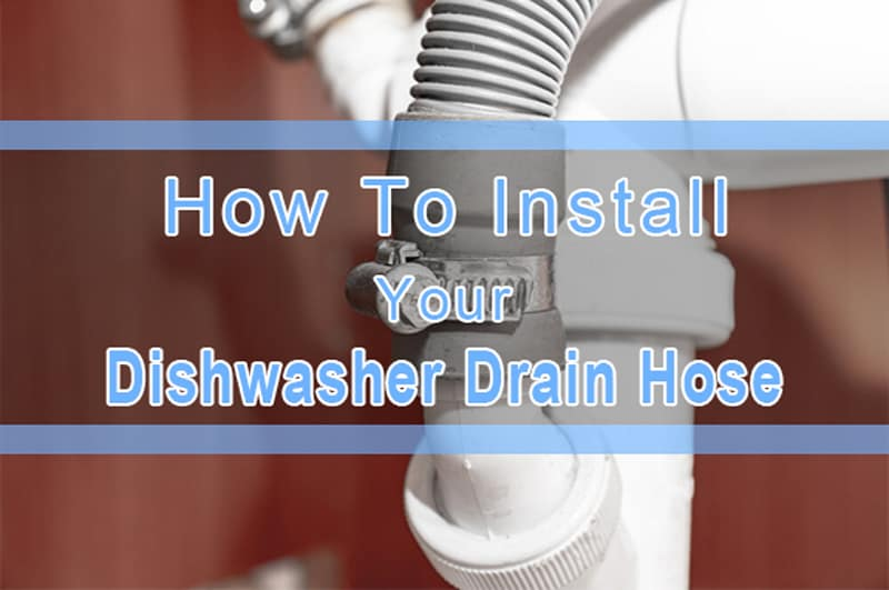 How To Install A Dishwasher Drain Hose